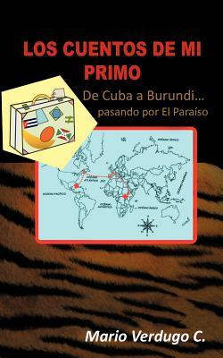 LOS CUENTOS DE MI PRIMO: De Cuba a Burundi... Pasando por el Para&iacuteso (Spanish Edition) Mario Verdugo C.